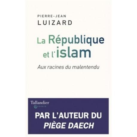 La République et l'islam, aux racines du malentendu