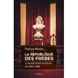 La République des Frères, le Grand Orient de France de 1870 à 1940