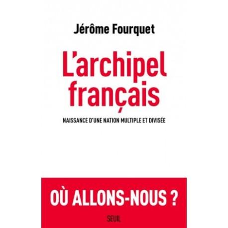 L'archipel français, naissance d'une nation multiple et divisée