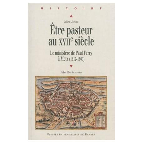 Etre pasteur au XVIIe siècle - Le ministère de Paul Ferry à Metz (1612-1669)