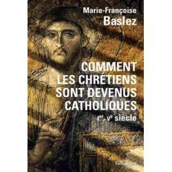 Comment les chrétiens sont devenus catholiques (Ier-Ve siècle)