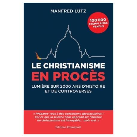 Le christianisme en procès, lumière sur 2000 ans d'histoire et de controverses