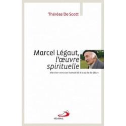 Marcel Légaut, l'oeuvre spirituelle - Marcher vers son humanité à la suite de Jésus