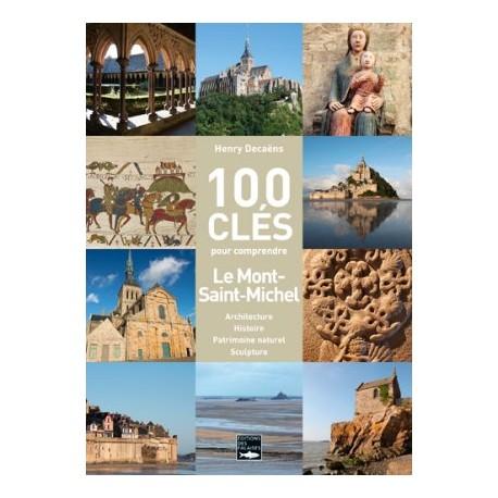 100 clés pour comprendre le Mont-Saint-Michel : architecture, histoire, patrimoine naturel, sculpture