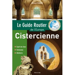 Le guide routier de l'Europe cistercienne : esprit des lieux, patrimoine, hôtellerie