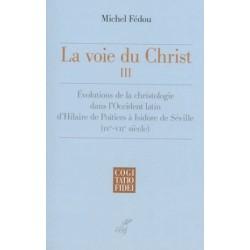 La voie du Christ III : Evolutions de la christologie dans l'Occident latin d'Hilaire de Poitiers à