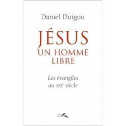 Jésus, un homme libre - Les Evangiles au XXIe siècle