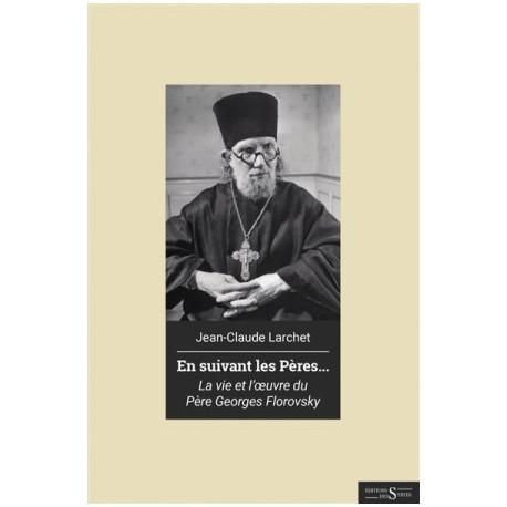 En suivant les Pères... La vie et l'œuvre du Père Georges Florovsky