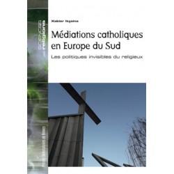 Médiations catholiques en Europe du Sud, les politiques invisibles du religieux