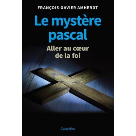 Le mystère pascal, aller au coeur de la foi