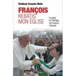 François, rebâtis mon église - Le pape et l'héritage de François d'Assise