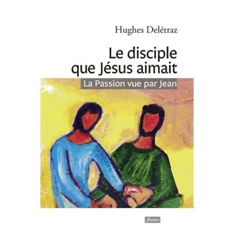 Le disciple que Jésus aimait, la Passion vue par Jean