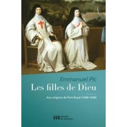 Les filles de Dieu - Aux origines de Port Royal (1608-1638)