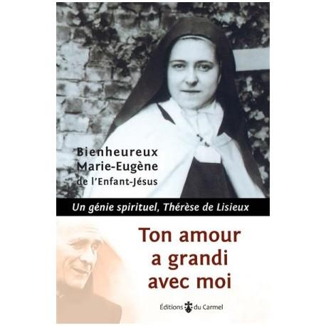 Ton amour a grandi avec moi - Un génie spirituel, Thérèse de Lisieux