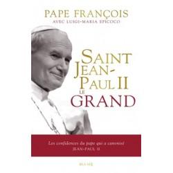 Saint Jean-Paul II le grand - Les confidences du pape qui a canonisé Jean-Paul II