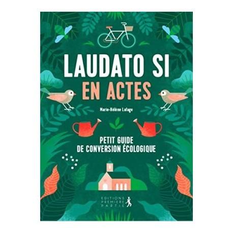 Laudato si' en actes, petit guide de conversion écologique