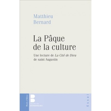 La Pâque de la culture : une lecture de la cité de Dieu de saint Augustin