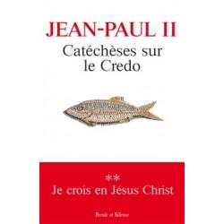 Catéchèses sur le Credo II : Je crois en Jésus Christ