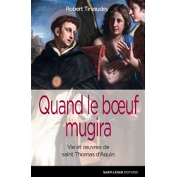 Quand le boeuf mugira, vie et œuvres de saint Thomas d'Aquin