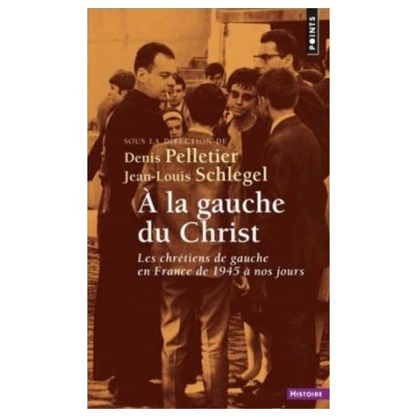 A la gauche du Christ - Les Chrétiens de gauche en France de 1945 à nos jours