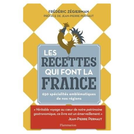 Les recettes qui font la France - 650 spécialités emblématiques de nos régions