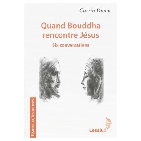 Quand Bouddha rencontre Jésus - Six conversations