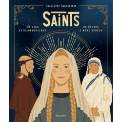Saints - 15 vies extraordinaires de Pierre à Mère Teresa