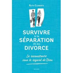 Survivre à la séparation et au divorce, se reconstruire sous le regard de Dieu