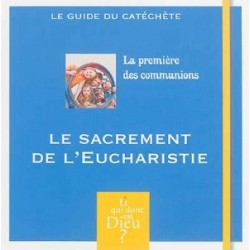 La première des communions, le sacrement de l'eucharistie - Guide du catéchète