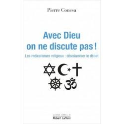 Avec Dieu on ne discute pas ! Les radicalismes religieux : désislamiser le débat