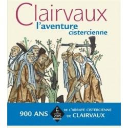 Clairvaux, l'aventure cistercienne