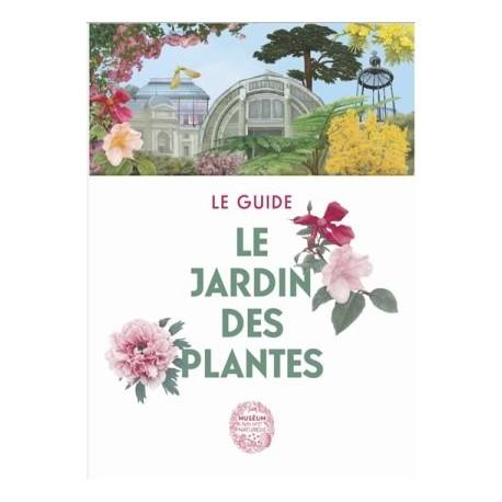 Le Jardin des Plantes, le guide