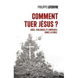Comment tuer Jésus ? Abus, violences et emprises dans la Bible