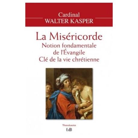 La Miséricorde, notion fondamentale de l'Evangile, clé de la vie chrétienne