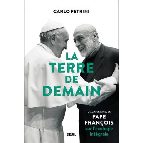 La Terre de demain - Dialogues avec le pape François sur l'écologie intégrale