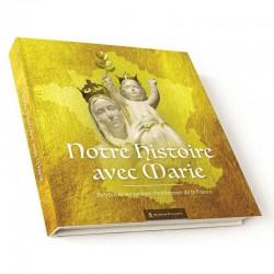 Notre histoire avec Marie, retrouver les racines chrétiennes de la France