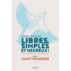 Libres, simples et heureux ! Retourner à l'essentiel avec saint François