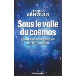 Sous le voile du cosmos - Quand les scientifiques parlent de Dieu