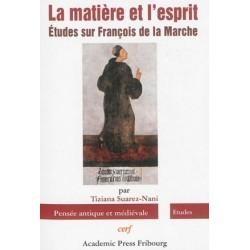 La matière et l'esprit - Etudes sur François de la Marche