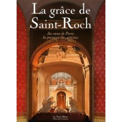 La grâce de Saint-Roch - Au coeur de Paris, la paroisse des artistes