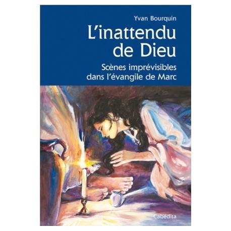 L'inattendu de Dieu, scènes imprévisibles dans l'Evangile de Marc