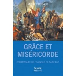 Grâce et Miséricorde - Commentaire de l'Evangile de saint Luc
