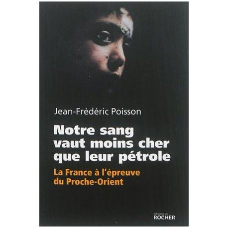 Notre sang vaut moins cher que leur pétrole - La France à l'épreuve du Proche-Orient