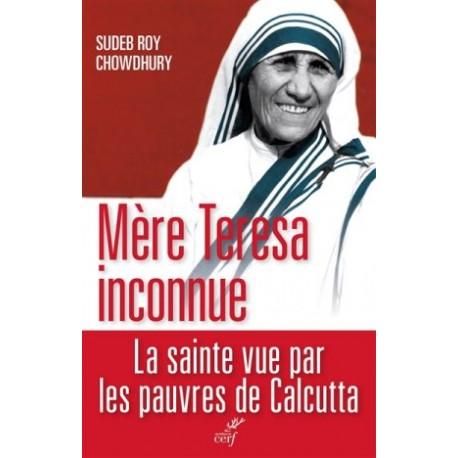 Mère Teresa inconnue - La sainte vue par les pauvres de Calcutta