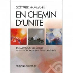 En chemin d'unité - De la division des Eglises vers l'incroyable unité des chrétiens