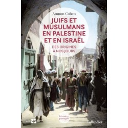 Juifs et Musulmans en Palestine et en Israël (des origines à nos jours)