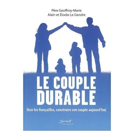 Le couple durable - Oser les fiançailles, construire son couple aujourd'hui
