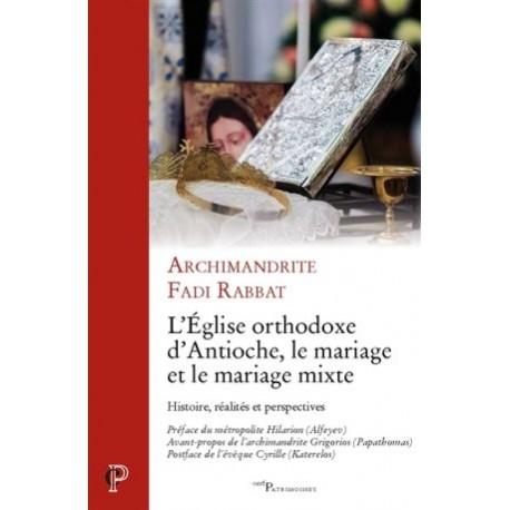 L'Eglise orthodoxe d'Antioche, le mariage et le mariage mixte - Histoire, réalités et perspectives